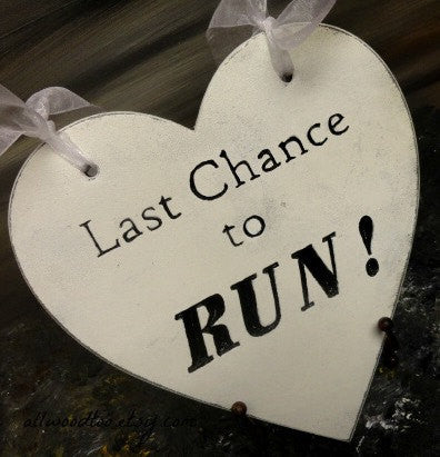 Last Chance To Run heart shaped wedding sign