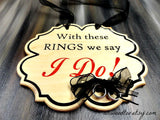 With these RINGS we say I DO! engraved wooden flower girl sign with black bow