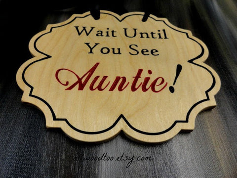 Wait Until You See Auntie wood wedding sign