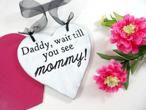 Daddy wait till you see mommy! wooden heart ring beared alternative plaque