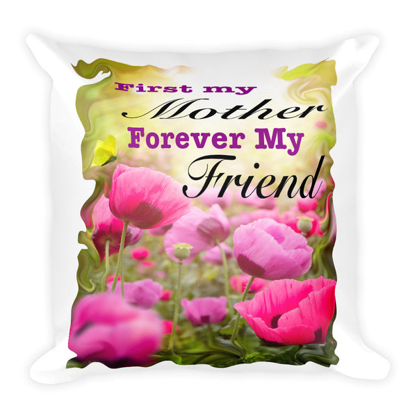First my Mother Forever my Friend Square Pillow