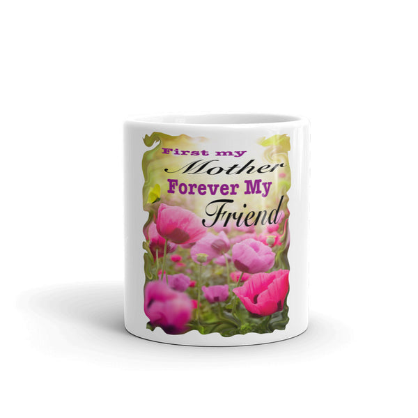 First my Mother Forever my Friend Mug made in the USA