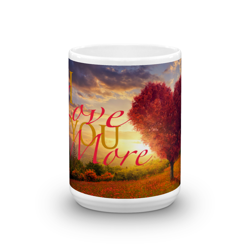 I Love you more Mug made in the USA