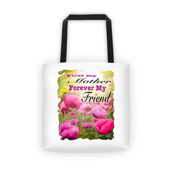 First my Mother Forever my Friend Tote bag