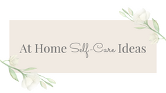 At Home Self-Care Ideas