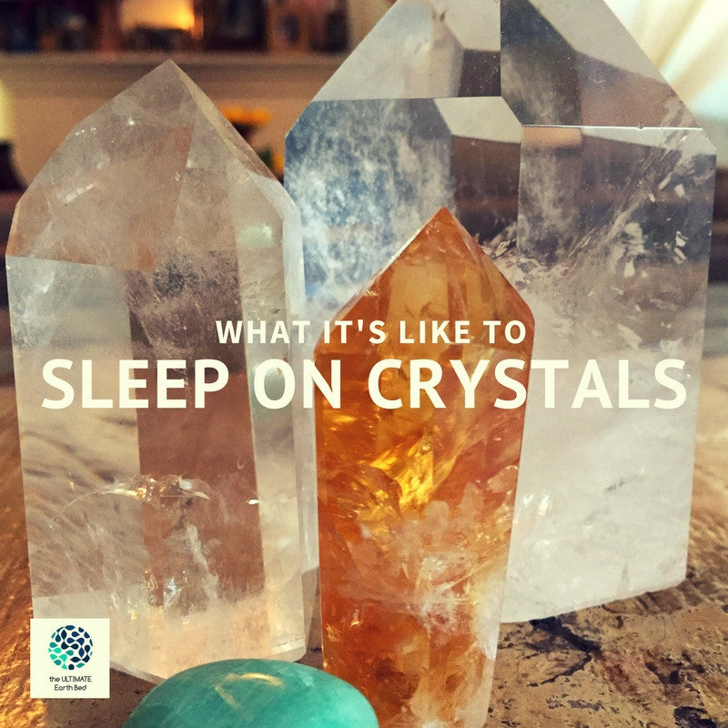 What It's Like to Sleep on Crystals