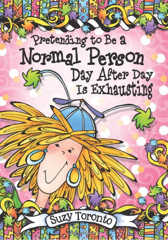 Suzy Toronto - Pretending to Be a Normal Person Day After Day Is Exhausting - Book