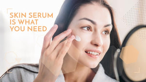Skin Serum is what you need