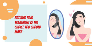 Natural Hair Treatment is the choice you should make