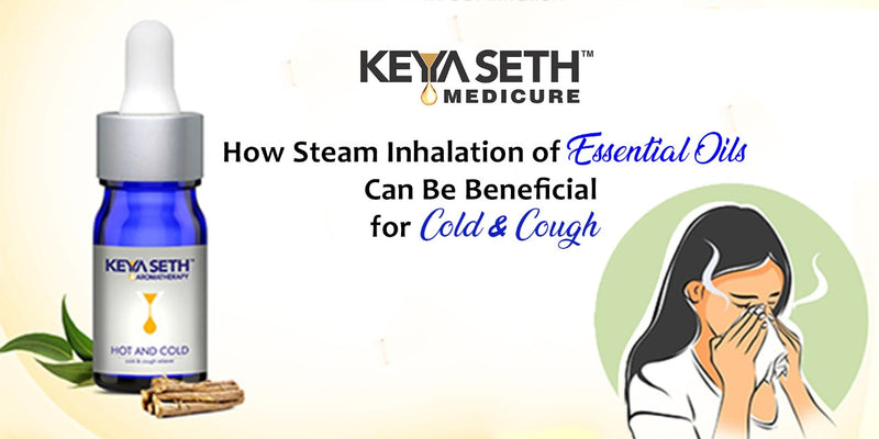 How Steam Inhalation of Essential Oils Can Be Beneficial for Cold & Cough
