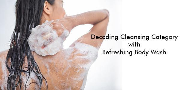 Decoding Cleansing Category with Refreshing Body Wash - Keya Seth Aromatherapy