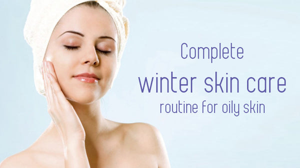winter skin care for oily skin