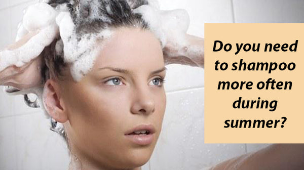 do you need to shampoo more in summer