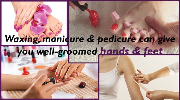 regular waxing, pedicure and manicure is important for beautiful hands & feet