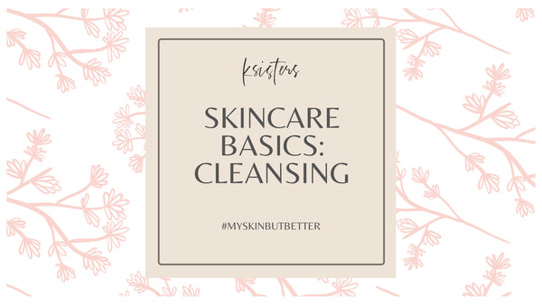 SKINCARE BASICS: CLEANSING