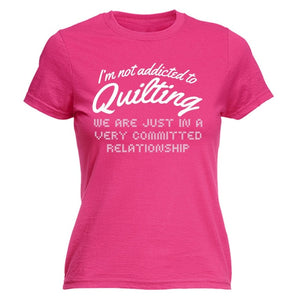 "'I'M NOT ADDICTED TO QUILTING"" Women's Tee"