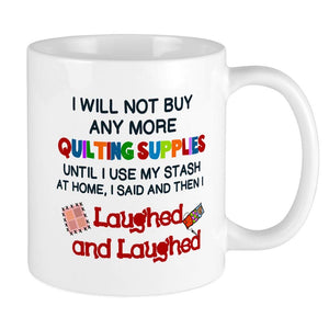 """I WILL NOT BUY ANYMORE QUILTING SUPPLIES"" Coffee Mug"
