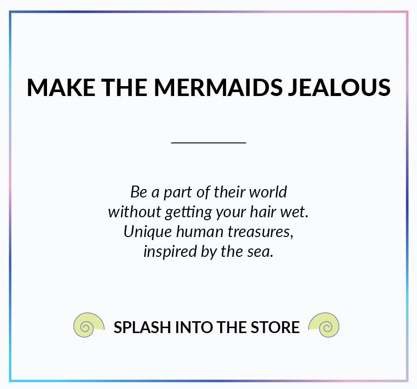 Make the mermaids jealous | Be a part of their world without getting your hair wet.