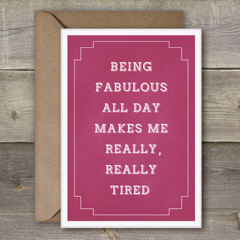 Being Fabulous All Day Makes Me Really, Really Tired - SimpleThingsCards