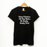 Being Fabulous All Day Makes Me Really Really Tired Funny Unisex Slogan T-Shirt - SimpleThingsCards