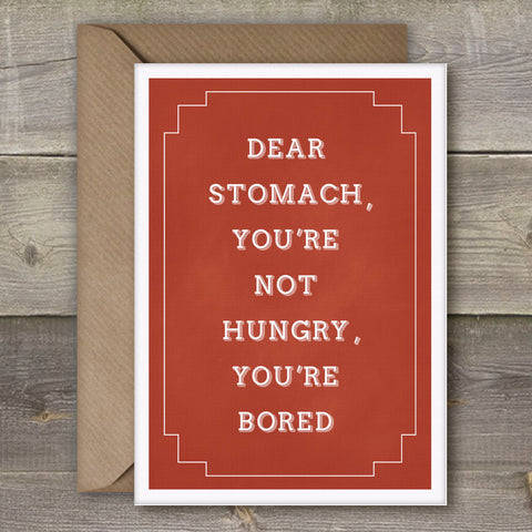 Dear Stomach, You're Not Hungry, You're Bored - SimpleThingsCards