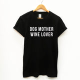 Dog Mother, Wine Lover, Funny Unisex Slogan T-Shirt - SimpleThingsCards