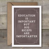 Education Is Important But Big Biceps Are Importanter - SimpleThingsCards