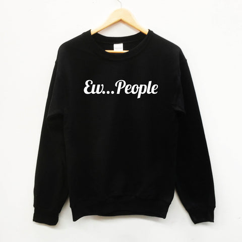 Ew.. People  sweater funny sweet slogan sweatshirt - SimpleThingsCards