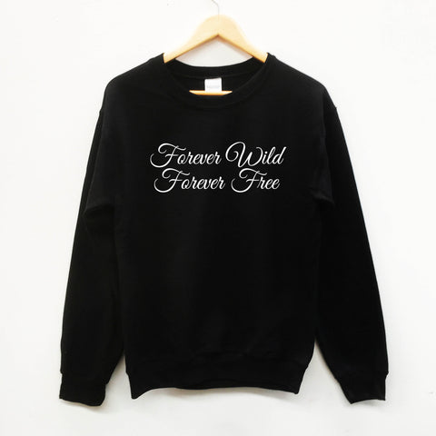 Forever Wild Forever Free, slogan sweatshirt - SimpleThingsCards
