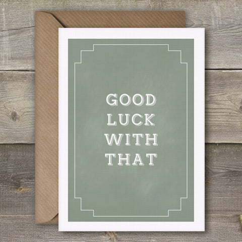 Good Luck With That - SimpleThingsCards