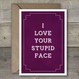 I Love Your Stupid Face - SimpleThingsCards