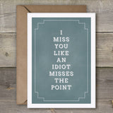 I Miss You Like an Idiot Misses the Point - SimpleThingsCards