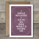 I Smile Because I Have No Idea What's Going On - SimpleThingsCards