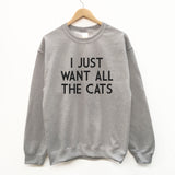 I Just want All The Cats fun slogan sweatshirt - SimpleThingsCards