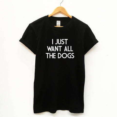 I Just Want All The Dogs Funny Unisex Slogan T-Shirt - SimpleThingsCards