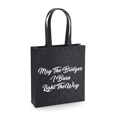 May The Bridges I Burn Funny Felt Tote Bag - SimpleThingsCards