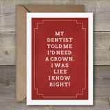 My Dentist Told Me I'd Need a Crown, I Was Like - I Know, Right - SimpleThingsCards