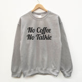 No coffee No Talkie fun slogan sweatshirt - SimpleThingsCards