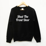 Shut The Front Door fun slogan sweatshirt - SimpleThingsCards