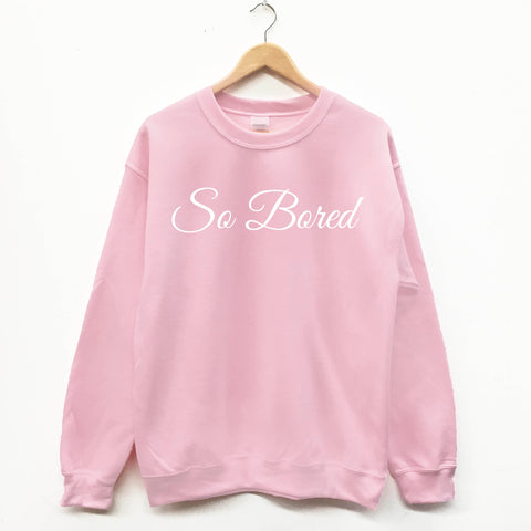 So Bored fun slogan sweatshirt - SimpleThingsCards