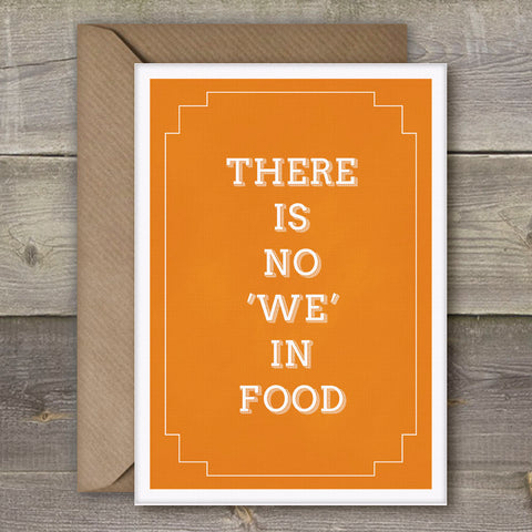 There Is No 'We' in Food - SimpleThingsCards