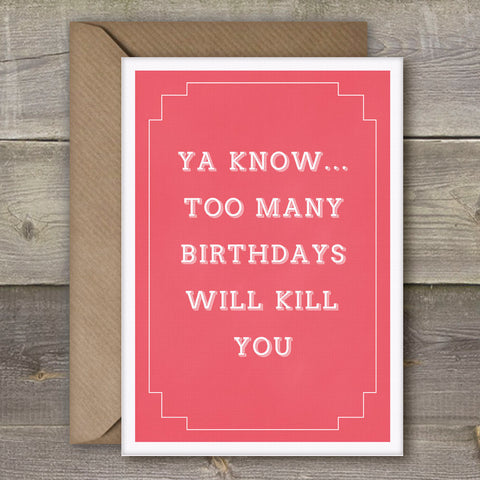 Ya Know, Too Many Birthdays Will Kill You - SimpleThingsCards