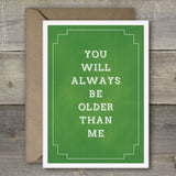 You Will Always be Older Than Me - SimpleThingsCards