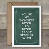 You're My Favorite Bitch To Bitch About Bitches With - SimpleThingsCards