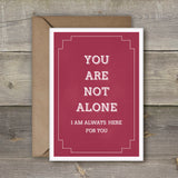 You Are Not Alone, I am always Here For You - SimpleThingsCards
