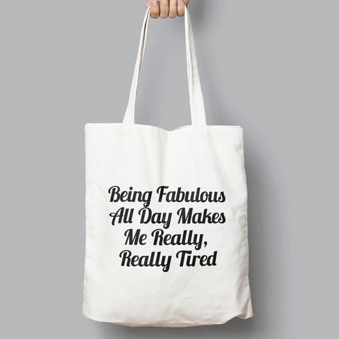 Being Fabulous All Day Makes Me Really, Really Tired. Fun Slogan Tote Bag - SimpleThingsCards