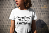 Everything Hurts and I'm Dying Funny Unisex Slogan T-Shirt - SimpleThingsCards