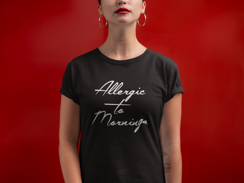 Allergic To Mornings Funny Unisex Slogan T-Shirt - SimpleThingsCards
