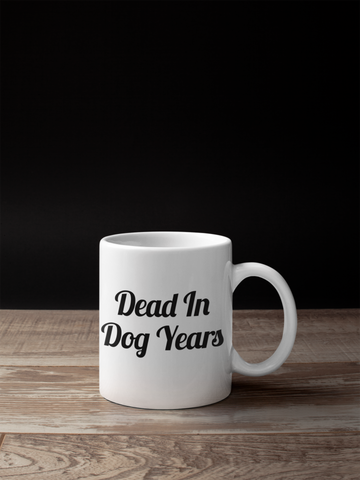 Dead In Dog Years funny gift mug - SimpleThingsCards