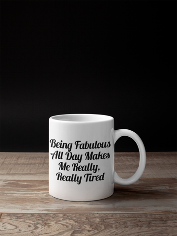 Being fabulous All Day Makes Me Really Really Tired funny gift mug - SimpleThingsCards